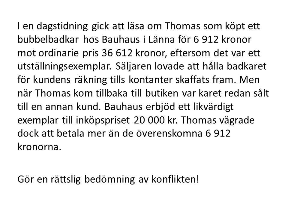 I en dagstidning gick att läsa om Thomas som köpt ett bubbelbadkar hos Bauhaus i Länna för 6 912 kronor mot ordinarie pris 36 612 kronor, eftersom det var ett utställningsexemplar.