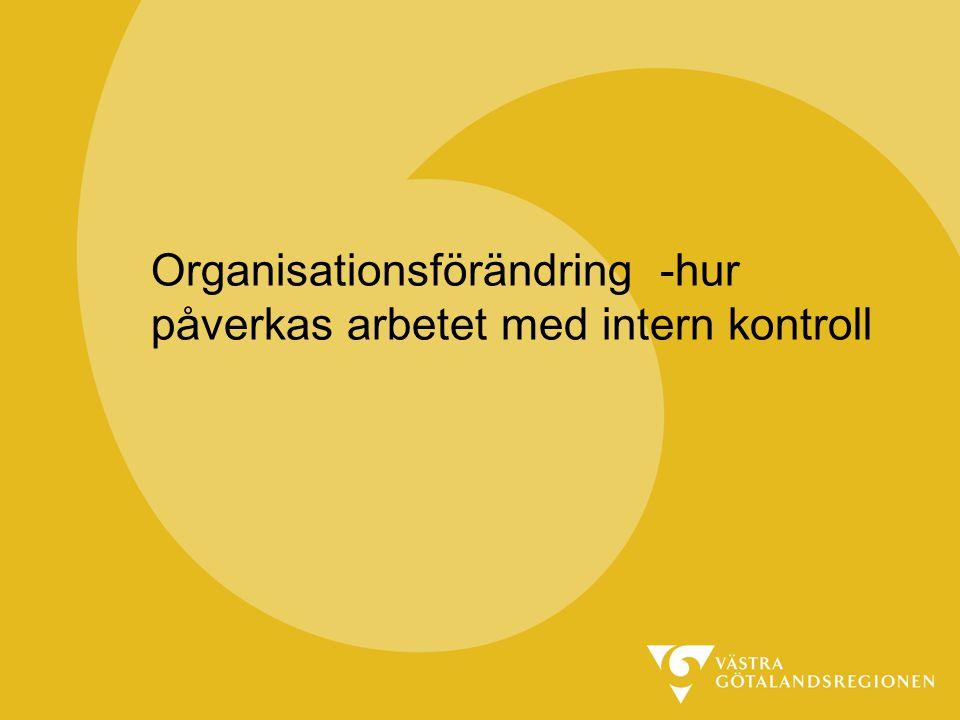 Organisationsförändring -hur påverkas arbetet med intern kontroll