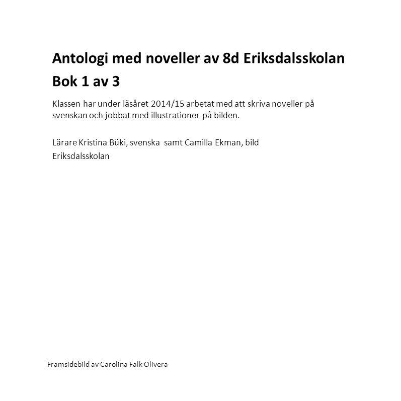 Antologi med noveller av 8d Eriksdalsskolan Bok 1 av 3