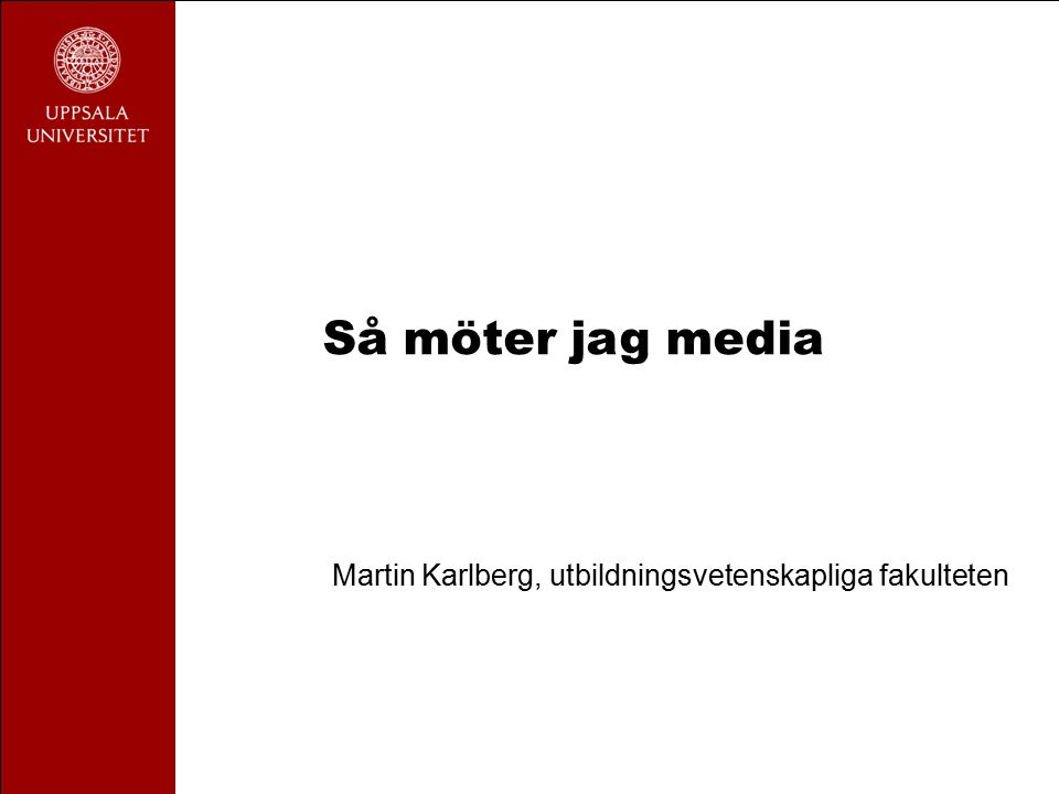 Så möter jag media Martin Karlberg, utbildningsvetenskapliga fakulteten