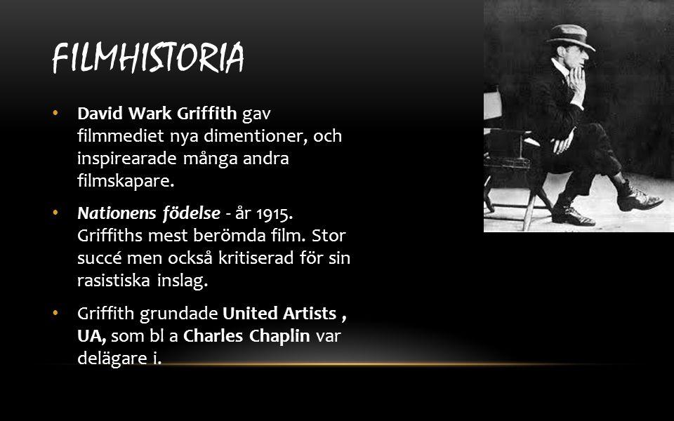 Filmhistoria David Wark Griffith gav filmmediet nya dimentioner, och inspirearade många andra filmskapare.