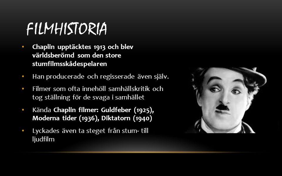 Filmhistoria Chaplin upptäcktes 1913 och blev världsberömd som den store stumfilmsskådespelaren. Han producerade och regisserade även själv.
