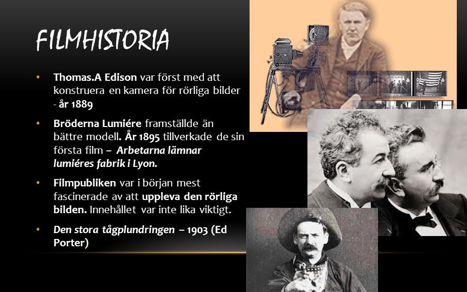 Filmhistoria Thomas.A Edison var först med att konstruera en kamera för rörliga bilder - år 1889.