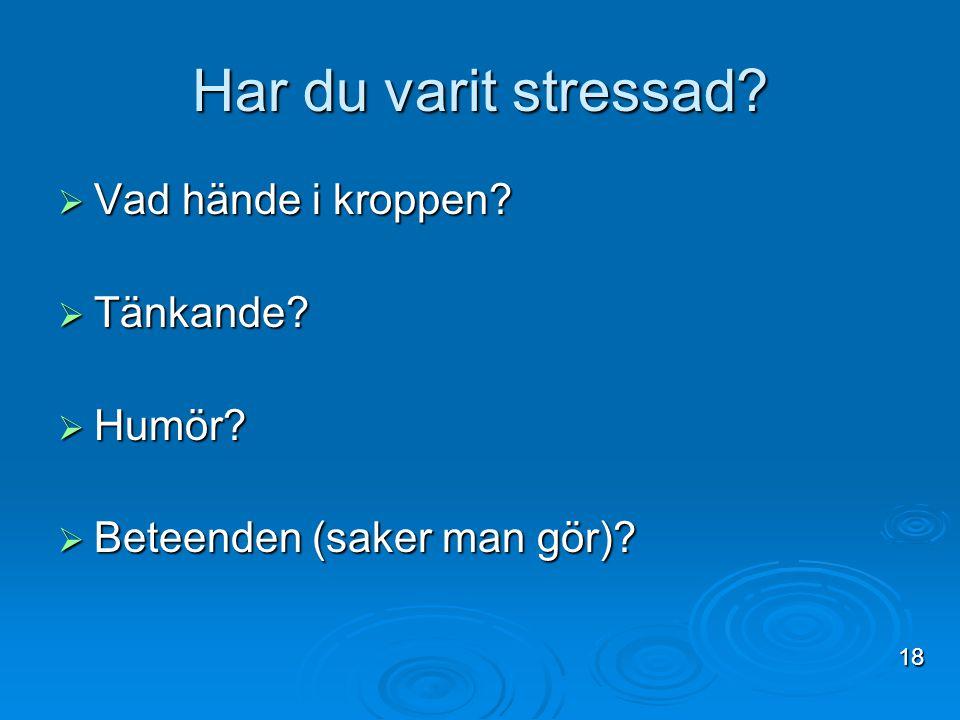 Har du varit stressad Vad hände i kroppen Tänkande Humör