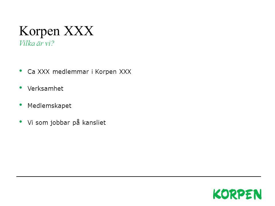 Korpen XXX Vilka är vi Ca XXX medlemmar i Korpen XXX Verksamhet