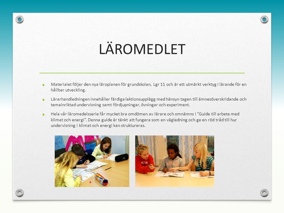LÄROMEDLET Materialet följer den nya läroplanen för grundskolan, Lgr 11 och är ett utmärkt verktyg i lärande för en hållbar utveckling.