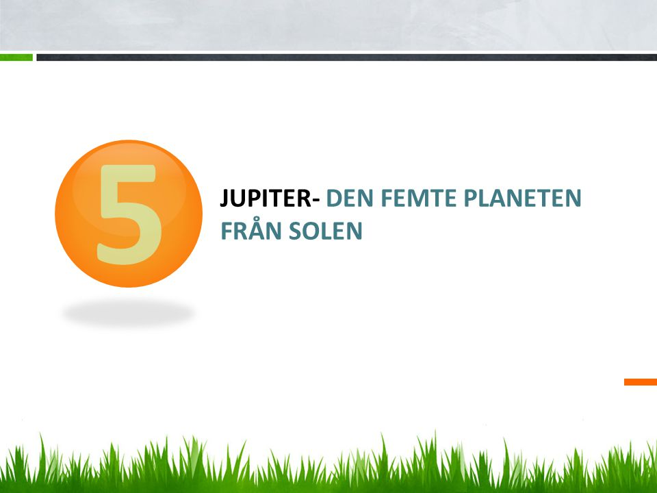 Jupiter- den femte planeten från solen