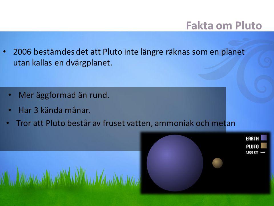 Fakta om Pluto 2006 bestämdes det att Pluto inte längre räknas som en planet. utan kallas en dvärgplanet.