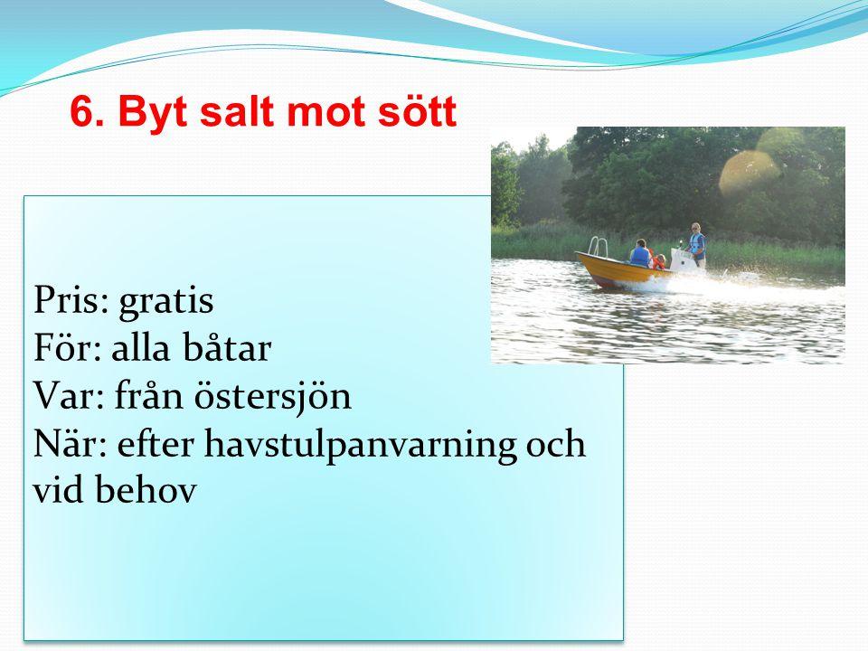 6. Byt salt mot sött Pris: gratis För: alla båtar Var: från östersjön