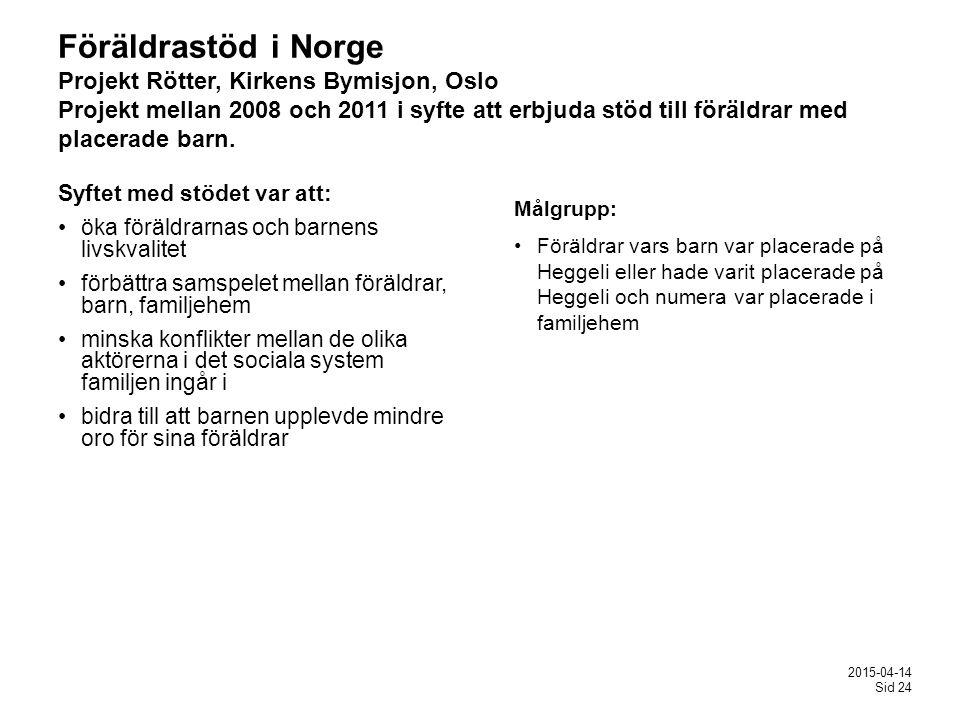 Föräldrastöd i Norge Projekt Rötter, Kirkens Bymisjon, Oslo Projekt mellan 2008 och 2011 i syfte att erbjuda stöd till föräldrar med placerade barn.
