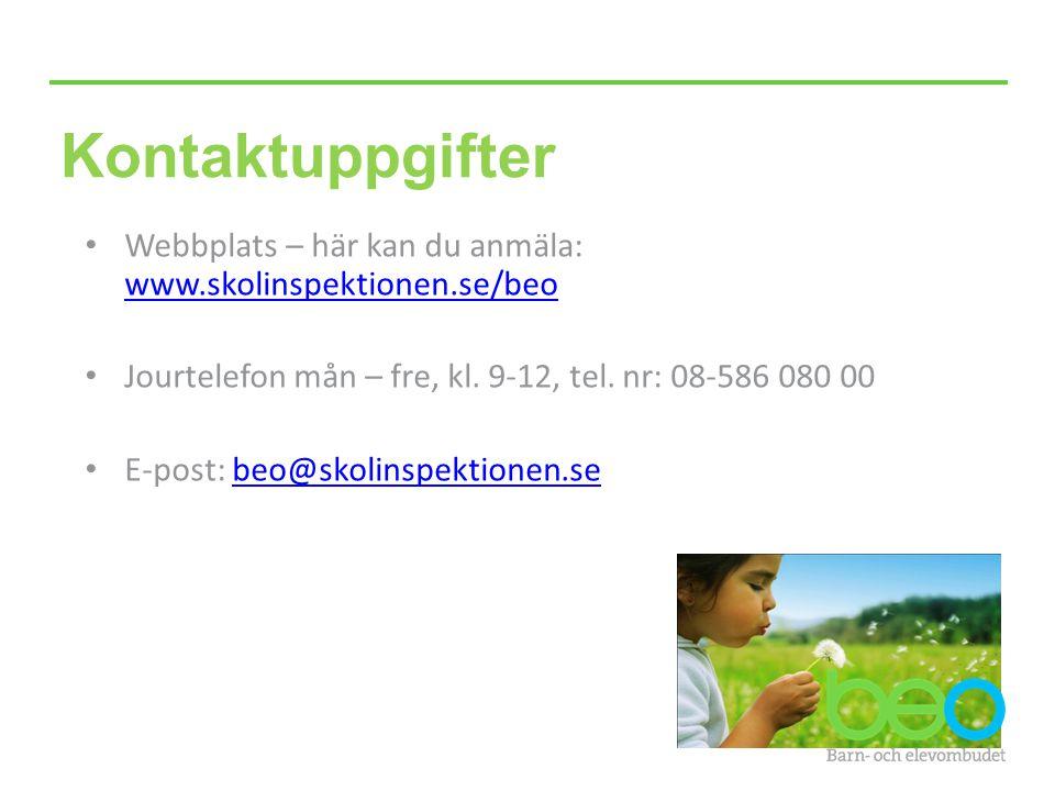 Kontaktuppgifter Webbplats – här kan du anmäla: www.skolinspektionen.se/beo. Jourtelefon mån – fre, kl. 9-12, tel. nr: 08-586 080 00.