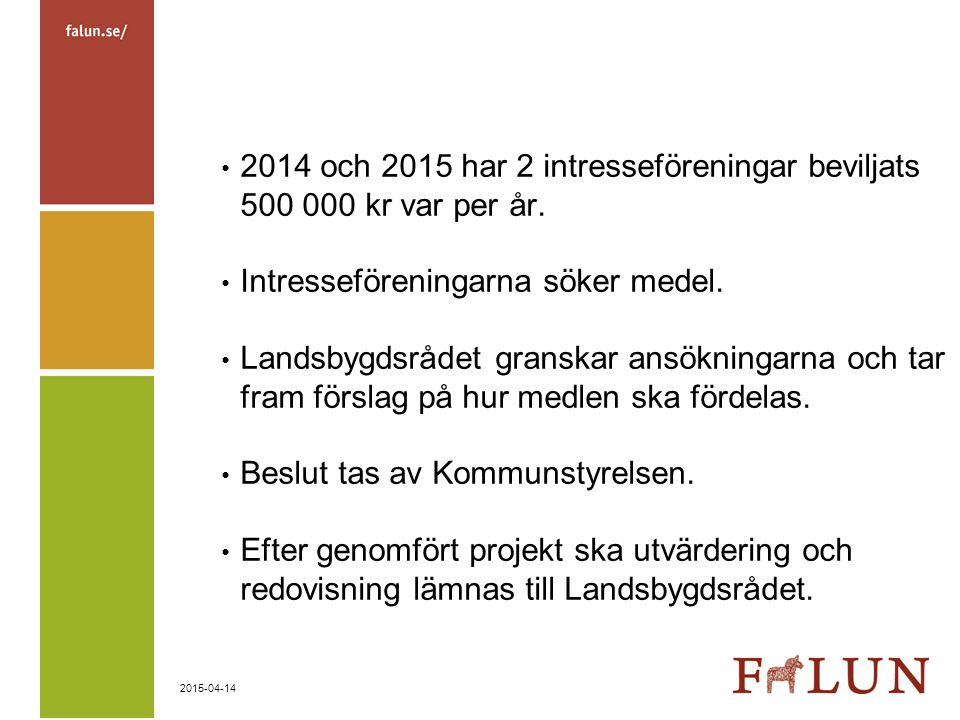 2014 och 2015 har 2 intresseföreningar beviljats 500 000 kr var per år.