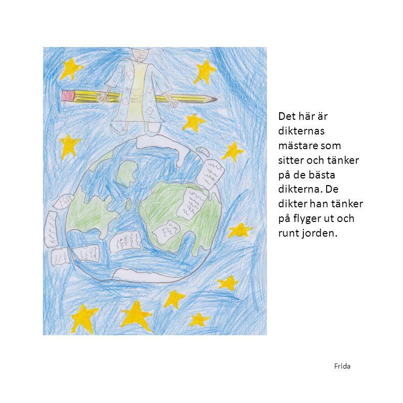 Det här är dikternas mästare som sitter och tänker på de bästa dikterna. De dikter han tänker på flyger ut och runt jorden.