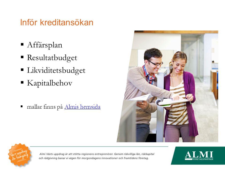 Inför kreditansökan Affärsplan Resultatbudget Likviditetsbudget