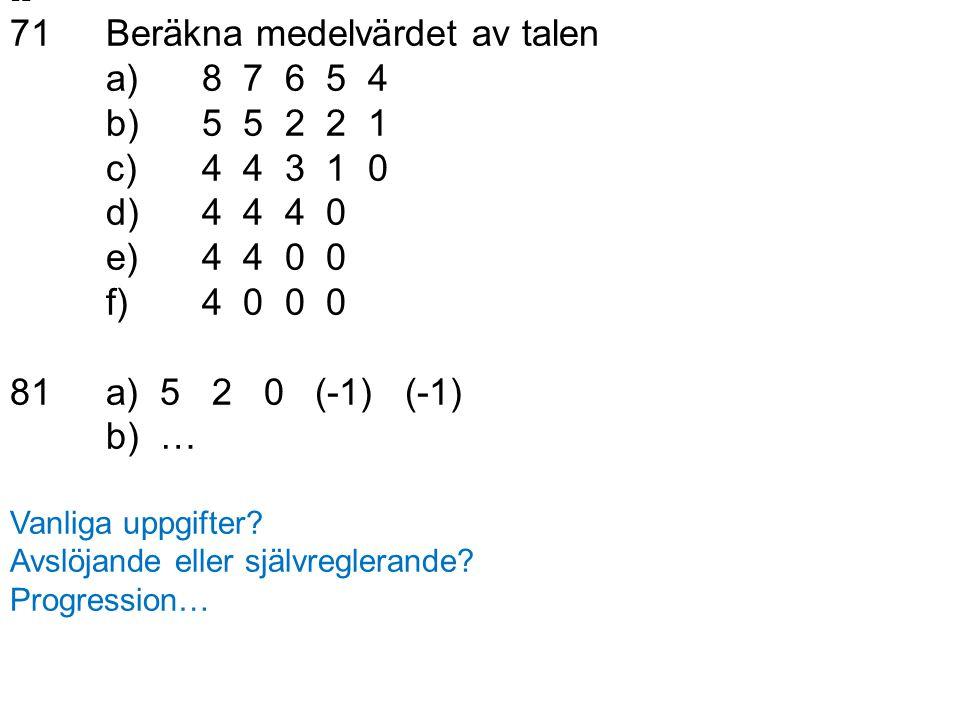 71 Beräkna medelvärdet av talen a) 8 7 6 5 4 b) 5 5 2 2 1 c) 4 4 3 1 0