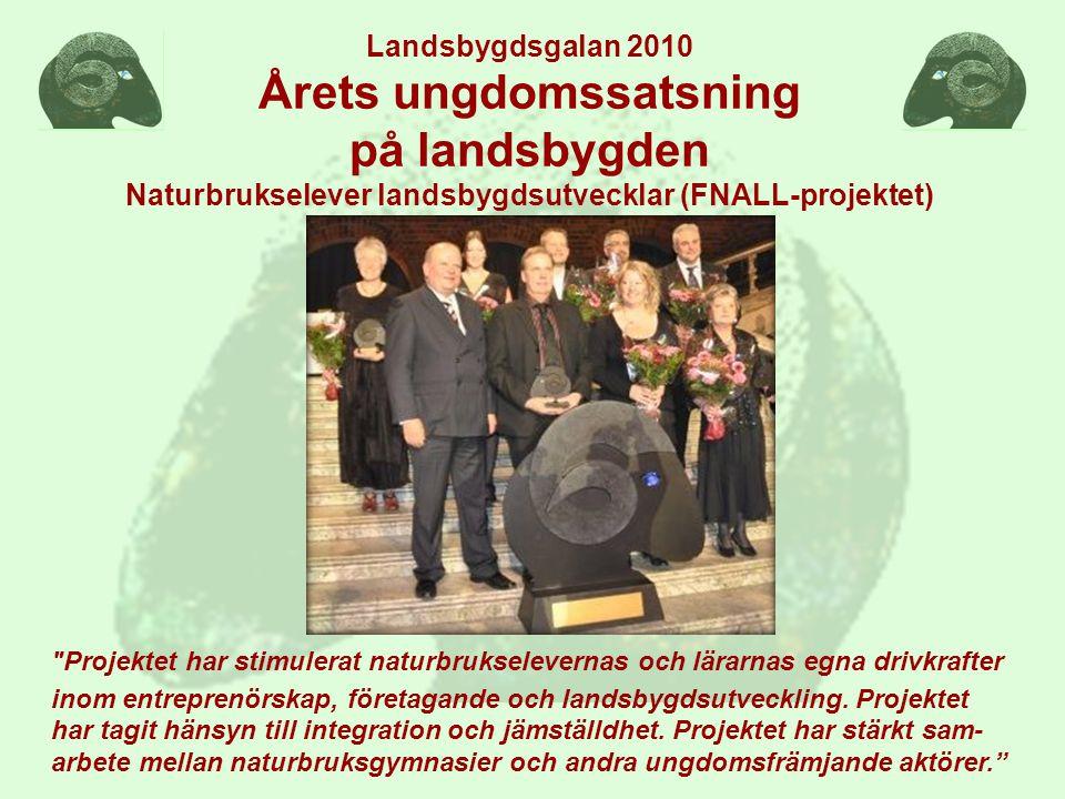 Landsbygdsgalan 2010 Årets ungdomssatsning på landsbygden Naturbrukselever landsbygdsutvecklar (FNALL-projektet)