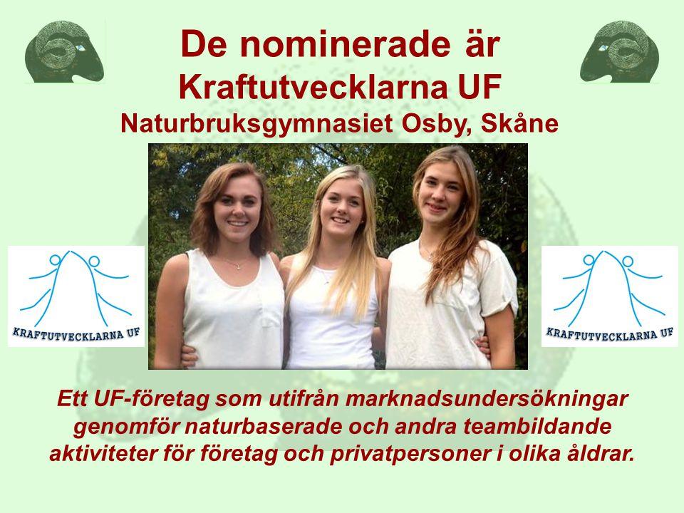 De nominerade är Kraftutvecklarna UF Naturbruksgymnasiet Osby, Skåne