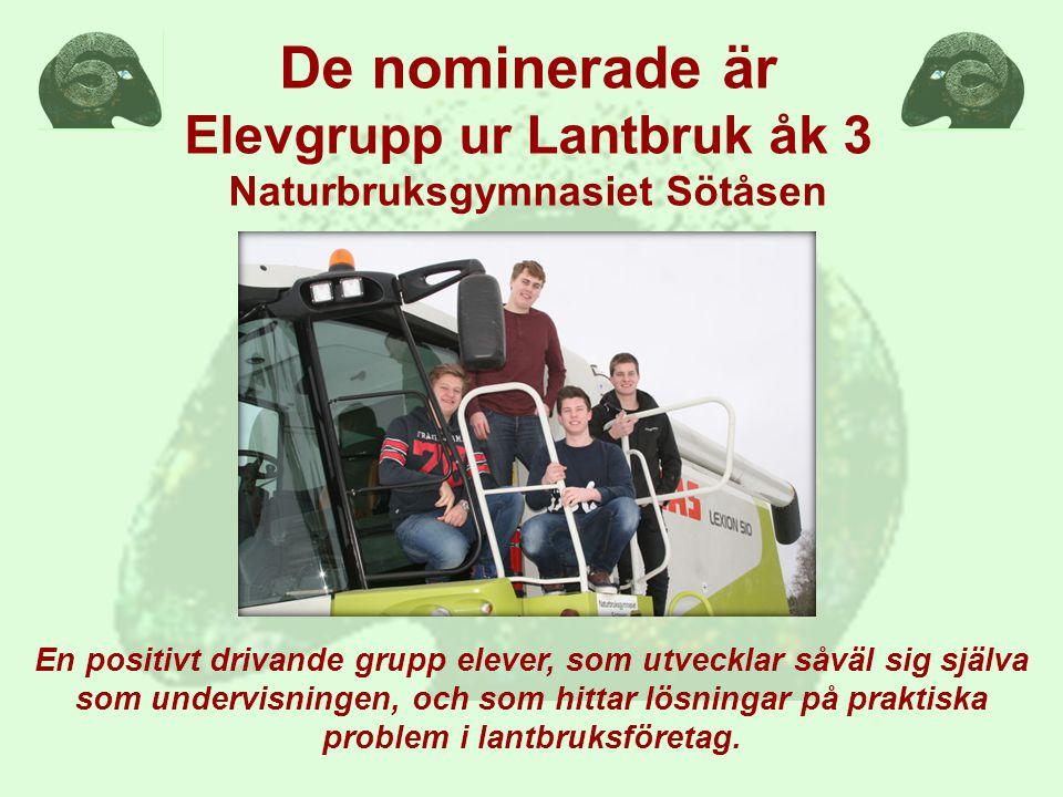 De nominerade är Elevgrupp ur Lantbruk åk 3 Naturbruksgymnasiet Sötåsen