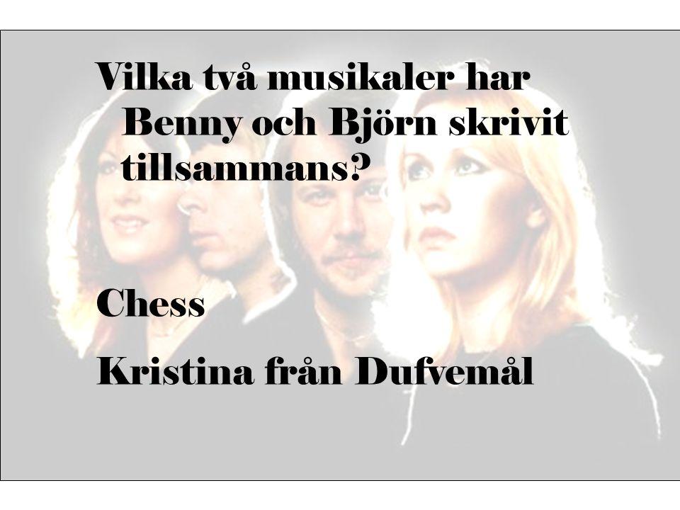 Vilka två musikaler har Benny och Björn skrivit tillsammans