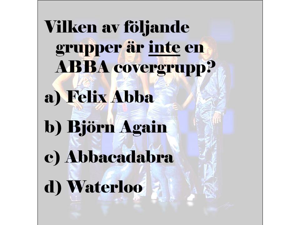 Vilken av följande grupper är inte en ABBA covergrupp