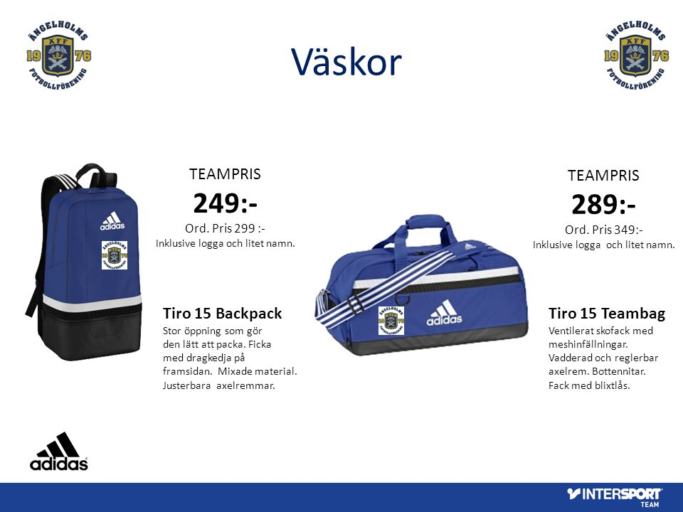 Väskor 249:- 289:- TEAMPRIS TEAMPRIS Tiro 15 Backpack Tiro 15 Teambag