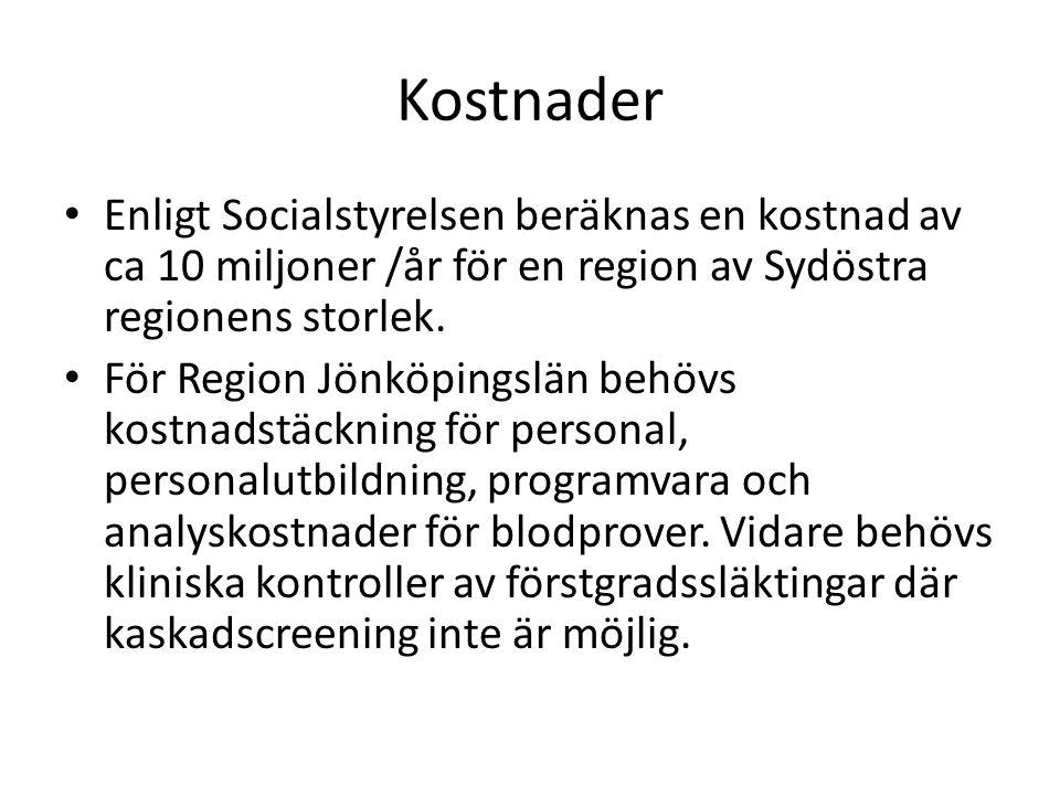 Kostnader Enligt Socialstyrelsen beräknas en kostnad av ca 10 miljoner /år för en region av Sydöstra regionens storlek.