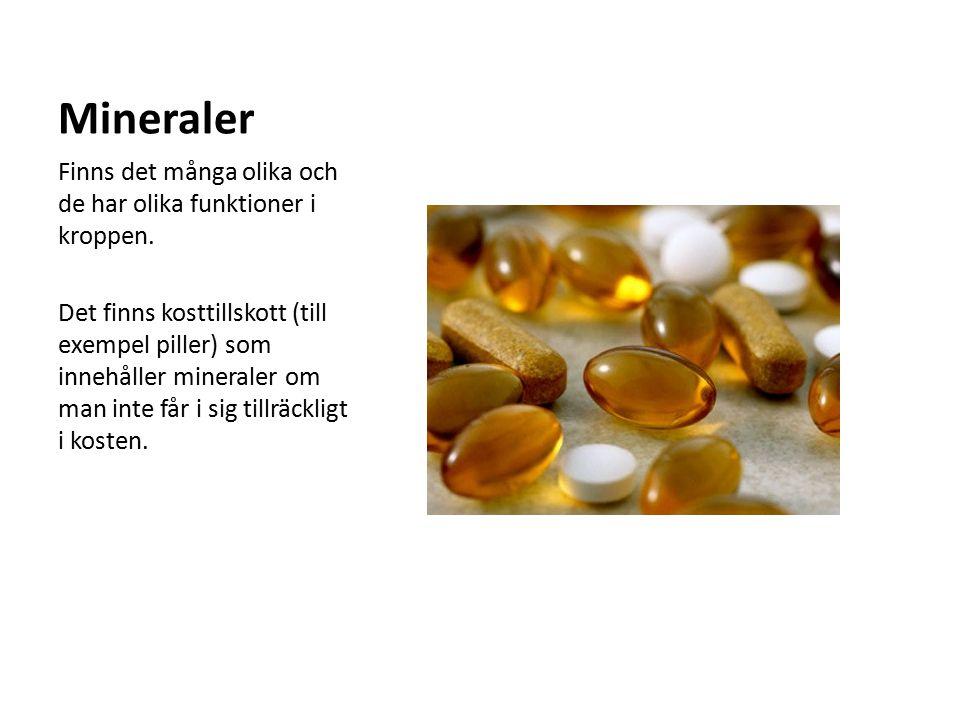 Mineraler Finns det många olika och de har olika funktioner i kroppen.