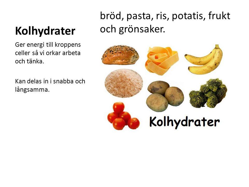 Kolhydrater bröd, pasta, ris, potatis, frukt och grönsaker.
