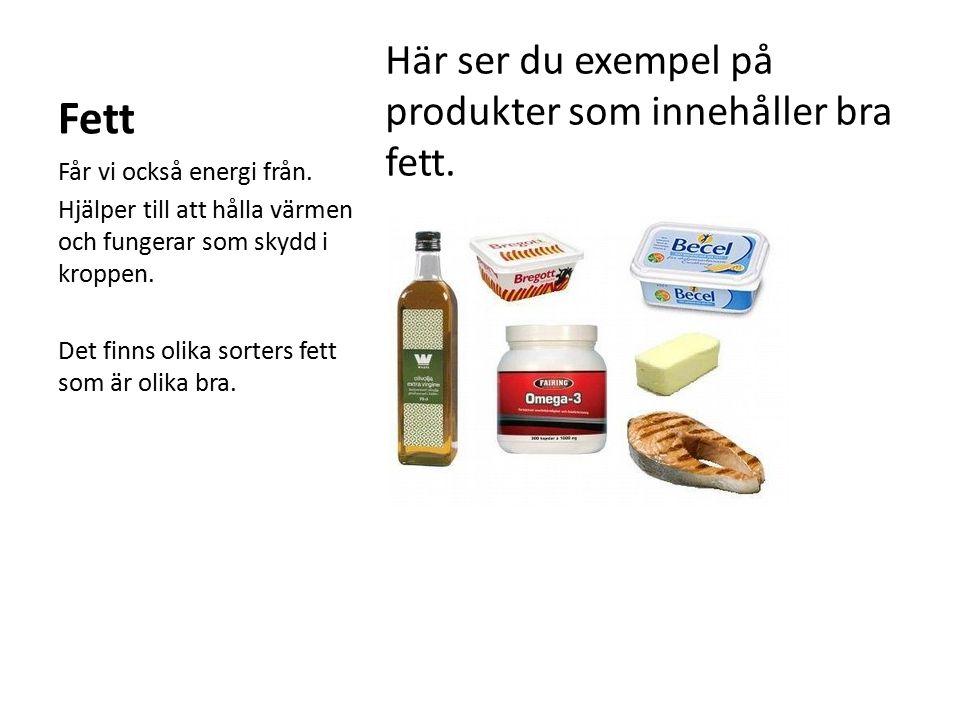 Fett Här ser du exempel på produkter som innehåller bra fett.
