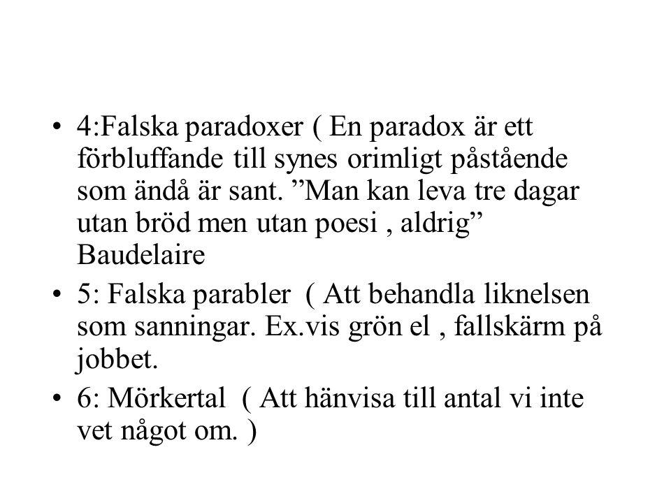 4:Falska paradoxer ( En paradox är ett förbluffande till synes orimligt påstående som ändå är sant. Man kan leva tre dagar utan bröd men utan poesi , aldrig Baudelaire