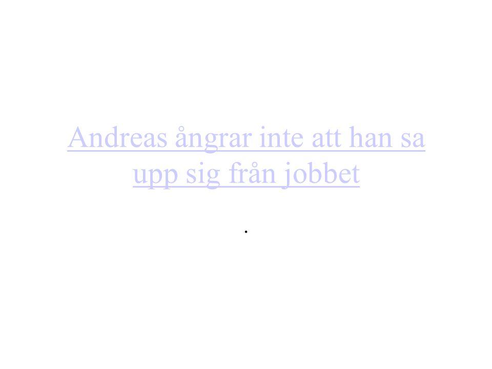 Andreas ångrar inte att han sa upp sig från jobbet