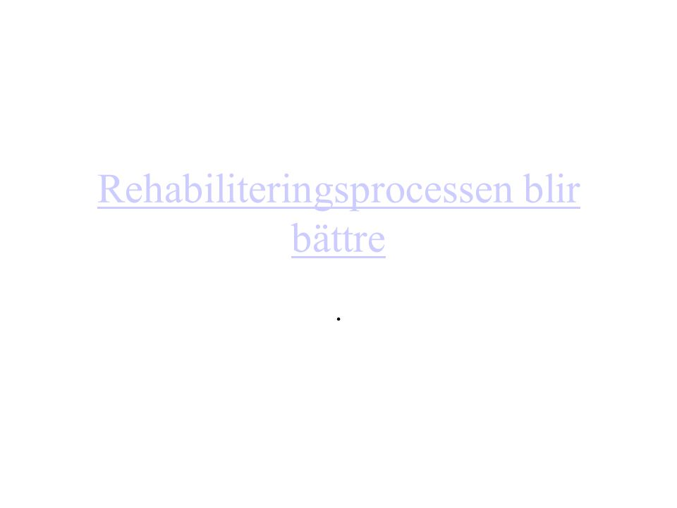 Rehabiliteringsprocessen blir bättre
