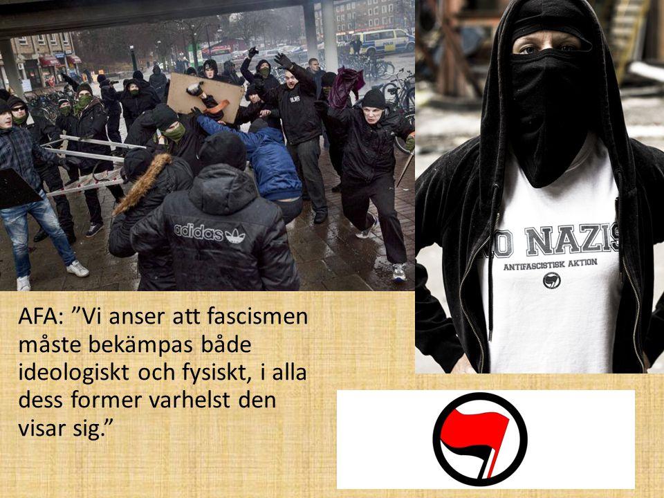 AFA: Vi anser att fascismen måste bekämpas både ideologiskt och fysiskt, i alla dess former varhelst den visar sig.