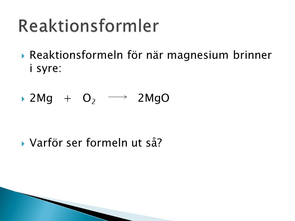 Reaktionsformler Reaktionsformeln för när magnesium brinner i syre: