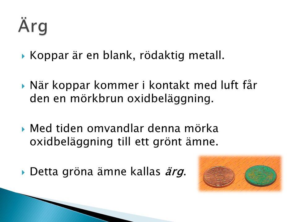 Ärg Koppar är en blank, rödaktig metall.