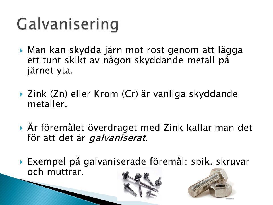 Galvanisering Man kan skydda järn mot rost genom att lägga ett tunt skikt av någon skyddande metall på järnet yta.