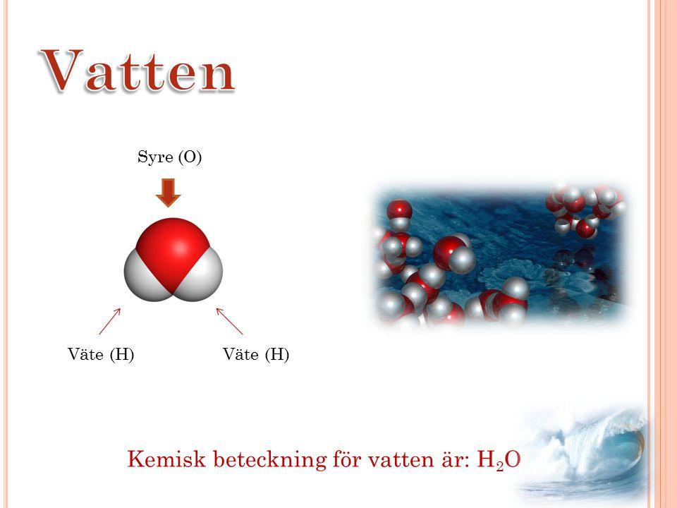 Vatten Syre (O) Väte (H) Väte (H) Kemisk beteckning för vatten är: H2O