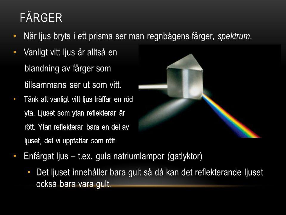 färger När ljus bryts i ett prisma ser man regnbågens färger, spektrum. Vanligt vitt ljus är alltså en.