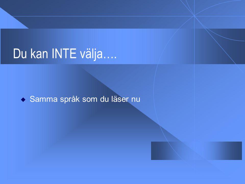 Du kan INTE välja…. Samma språk som du läser nu