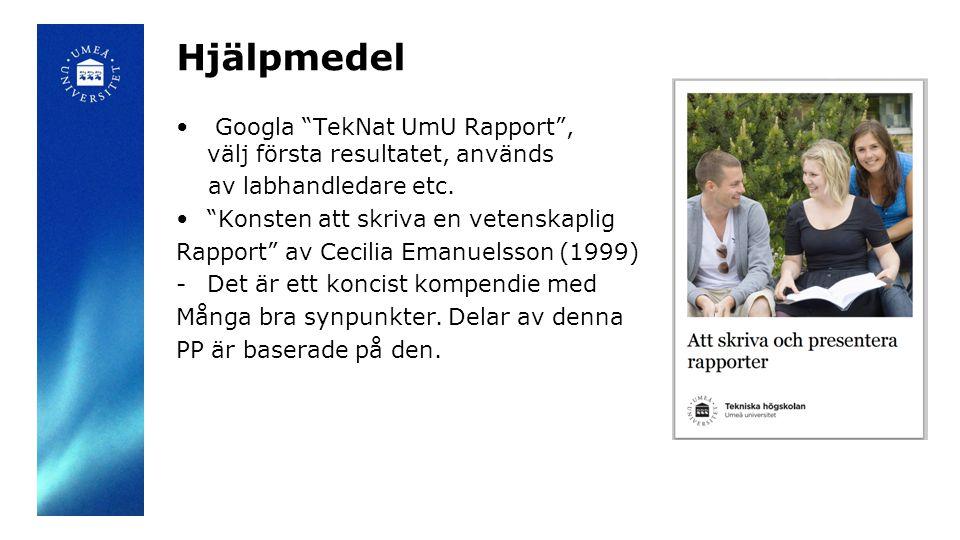 Hjälpmedel Googla TekNat UmU Rapport , välj första resultatet, används. av labhandledare etc. Konsten att skriva en vetenskaplig.