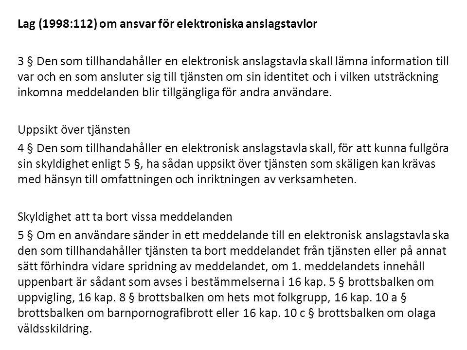 Lag (1998:112) om ansvar för elektroniska anslagstavlor 3 § Den som tillhandahåller en elektronisk anslagstavla skall lämna information till var och en som ansluter sig till tjänsten om sin identitet och i vilken utsträckning inkomna meddelanden blir tillgängliga för andra användare.