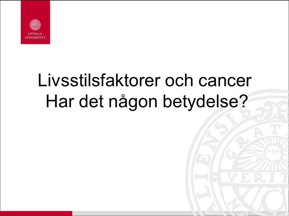 Livsstilsfaktorer och cancer Har det någon betydelse
