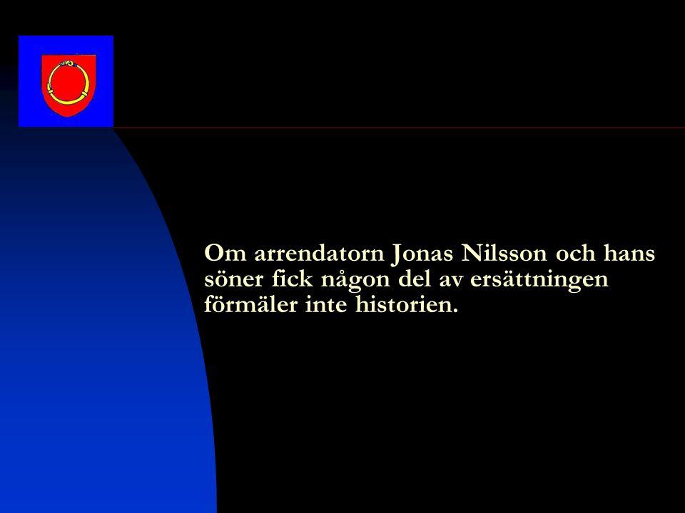 Om arrendatorn Jonas Nilsson och hans söner fick någon del av ersättningen förmäler inte historien.