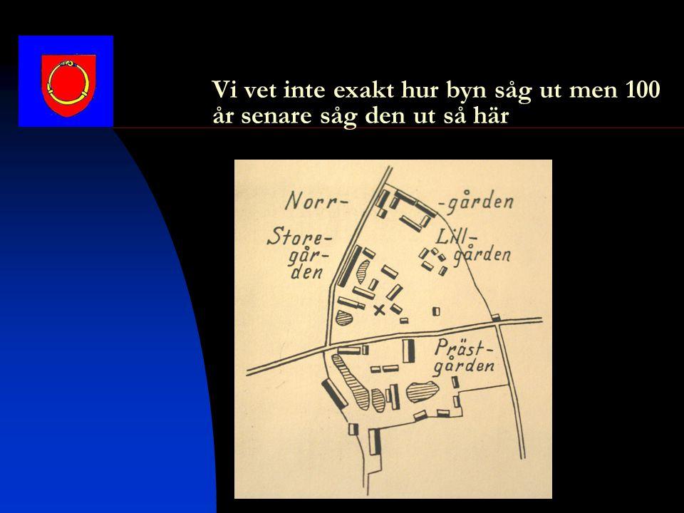 Vi vet inte exakt hur byn såg ut men 100 år senare såg den ut så här