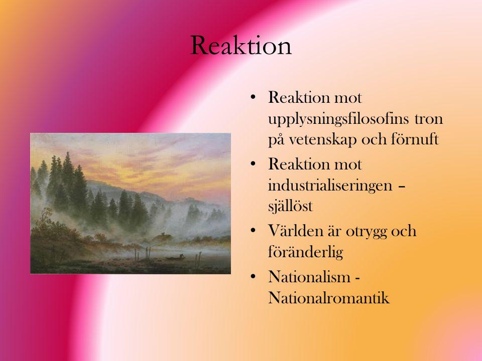 Reaktion Reaktion mot upplysningsfilosofins tron på vetenskap och förnuft. Reaktion mot industrialiseringen – själlöst.