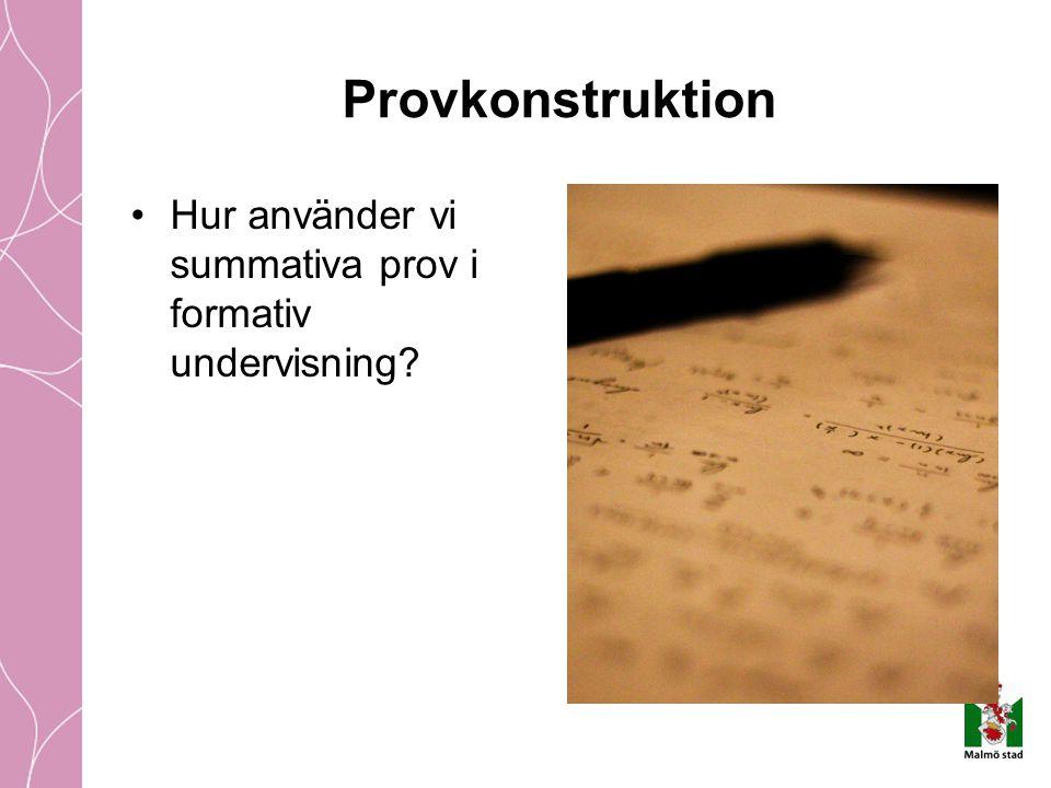 Provkonstruktion Hur använder vi summativa prov i formativ undervisning