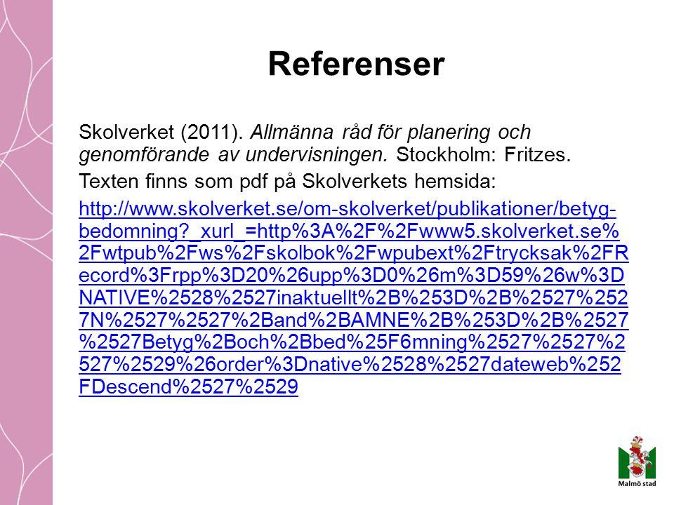 Referenser Skolverket (2011). Allmänna råd för planering och genomförande av undervisningen. Stockholm: Fritzes.