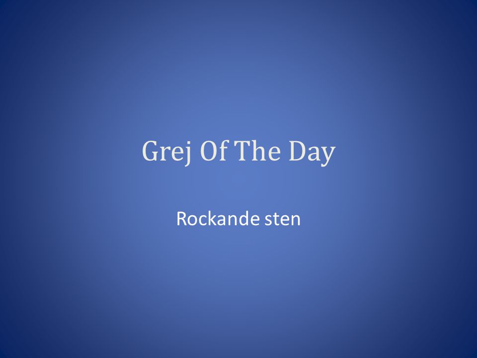 Grej Of The Day Rockande sten