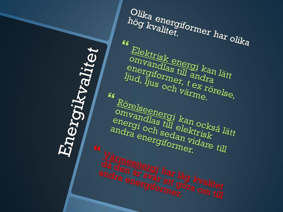 Energikvalitet Olika energiformer har olika hög kvalitet.