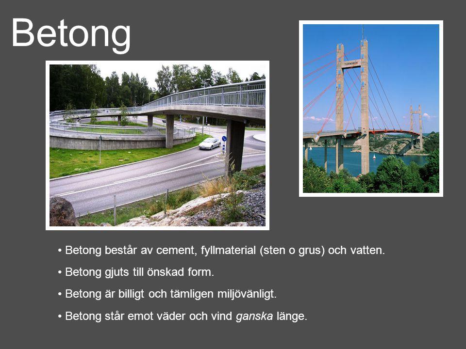 Betong Betong består av cement, fyllmaterial (sten o grus) och vatten.